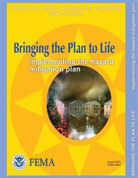 Bringing the Plan to Life: Implementing the Hazard Mitigation Plan (State and Local Mitigation Planning How-To Guide; Fema 386-4 / August 2003)