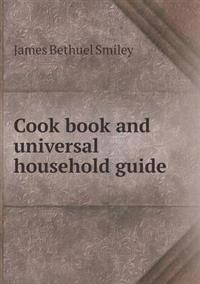 Cook Book and Universal Household Guide