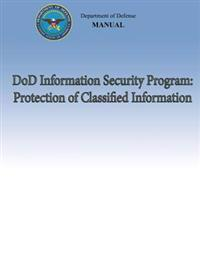 Dod Information Security Program: Protection of Classified Information (Dod 5200.01, Volume 3)