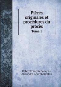 Pieces Originales Et Procedures Du Proces Tome 1