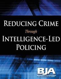 Reducing Crime Through Intelligence-Led Policing