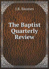 The Baptist Quarterly Review