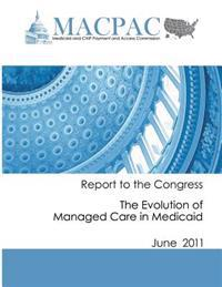 Report to the Congress: The Evolution of Managed Care in Medicaid (June 2011)