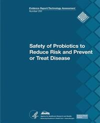 Safety of Probiotics to Reduce Risk and Prevent or Treat Disease: Evidence Report/Technology Assessment Number 200