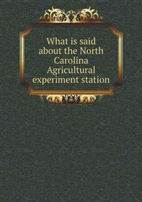 What Is Said about the North Carolina Agricultural Experiment Station