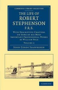 The The Life of Robert Stephenson, F.R.S. 2 Volume Set The Life of Robert Stephenson, F.R.S.