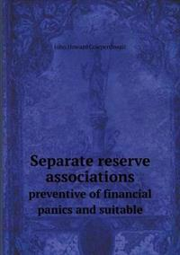 Separate Reserve Associations Preventive of Financial Panics and Suitable