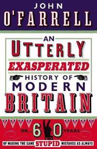 Utterly Exasperated History of Modern Britain
