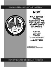 Mdo: Multi-Service Tactics, Techniques, and Procedures for Military Diving Operations (Attp 3-34.84 / McRp 3-35.9a / Nttp 3