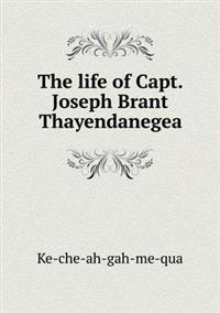 The Life of Capt. Joseph Brant Thayendanegea
