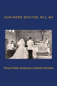 Three Polish-American Catholic Parishes