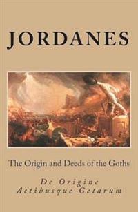 The Origin and Deeds of the Goths: de Origine Actibusque Getarum