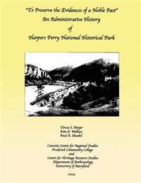 To Preserve the Evidences of a Noble Past: An Administrative History of Harpers Ferry National Historical Park