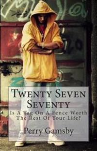 Twenty Seven Seventy: Is a Tag on a Fence Worth the Rest of Your Life?