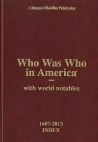Who Was Who in America 1607-2013 Index, Volume I-XXIV and Historical Volume: With World Notables