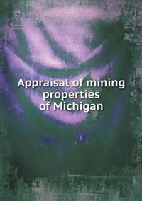 Appraisal of Mining Properties of Michigan