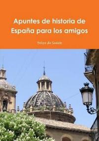 Apuntes De Historia De Espana Para Los Amigos