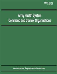 Army Health System Command and Control Organizations (FM 4-02.12)