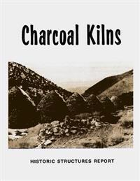 Charcoal Kilns: Historic Structures Report: Wildrose Canyon Death Valley National Monument