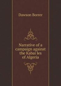 Narrative of a Campaign Against the Kabai Les of Algeria