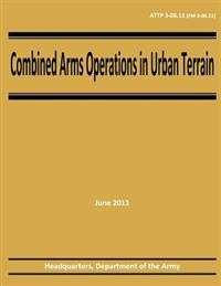 Combined Arms Operations in Urban Terrain (Attp 3-06.11 / FM 3-06.11)