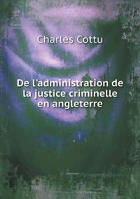 de l'Administration de la Justice Criminelle En Angleterre