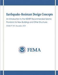 Earthquake-Resistant Design Concepts: An Introduction to the Nehrp Recommended Seismic Provisions for New Buildings and Other Structures (Fema P-749 /