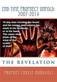 End Time Prophecy Unfold: 2007-2014: Prophet Christ Mondzali