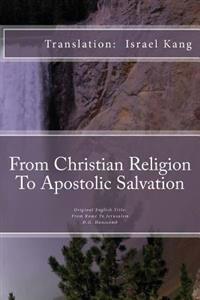 From Christian Religion to Apostolic Salvation: From Christian Religion to Apostolic Salvation