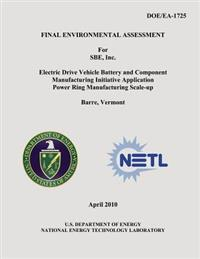 Final Environmental Assessment for Sbe, Inc. Electric Drive Vehicle Battery and Component Manufacturing Initiative Application Power Ring Manufacturin