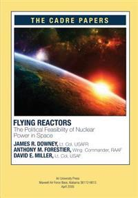 Flying Reactors: The Political Feasibility of Nuclear Power in Space: Cadre Paper No. 22