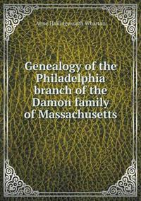 Genealogy of the Philadelphia Branch of the Damon Family of Massachusetts