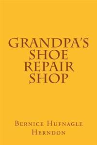 Grandpa's Shoe Repair Shop