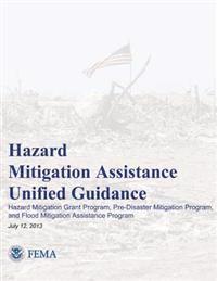 Hazard Mitigation Assistance Unified Guidance: Hazard Mitigation Grant Program, Pre-Disaster Mitigation Program, and Flood Mitigation Assistance Progr