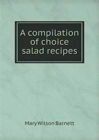 A Compilation of Choice Salad Recipes