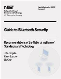 Guide to Bluetooth Security: Recommendations of the National Institute of Standards and Technology (Special Publication 800-121 Revision 1)