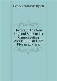 History of the New England Spiritualist Campmeeting Association at Lake Pleasant, Mass