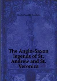 The Anglo-Saxon Legends of St. Andrew and St. Veronica