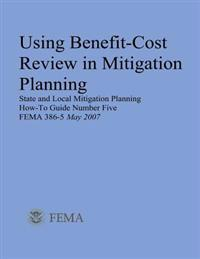 Using Benefit-Cost Review in Mitigation Planning (State and Local Mitigation Planning How-To Guide Number Five; Fema 386-5 / May 2007)