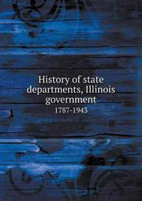 History of State Departments, Illinois Government 1787-1943