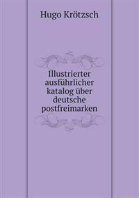Illustrierter Ausfuhrlicher Katalog Uber Deutsche Postfreimarken