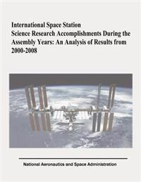 International Space Station Science Research Accomplishments During the Assembly Years: An Analysis of Results from 2000-2008