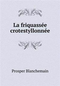 La Friquassee Crotestyllonnee