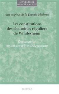 Les Constitutions Des Chanoines Reguliers de Windesheim
