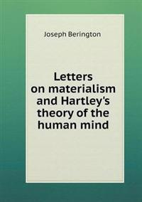 Letters on Materialism and Hartley's Theory of the Human Mind