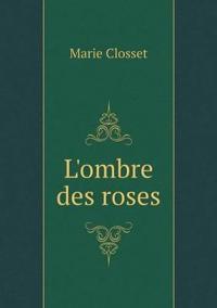 L'Ombre Des Roses