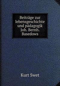 Beitrage Zur Lebensgeschichte Und Padagogik Joh. Bernh. Basedows