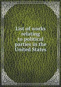 List of Works Relating to Political Parties in the United States
