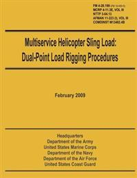 Multiservice Helicopter Sling Load: Dual-Point Load Rigging Procedures: Field Manual 4-20.199 (FM 10-450-5), McRp 4-11.3e, Vol. III, Nttp 3-04.13, Afm