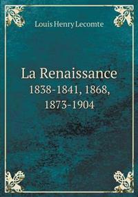 La Renaissance 1838-1841, 1868, 1873-1904